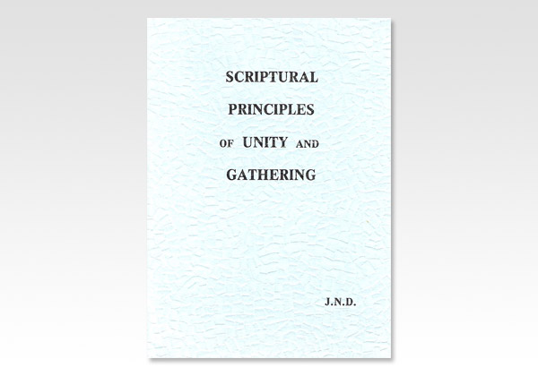 Scriptural Principles of Unity and Gathering JND 226